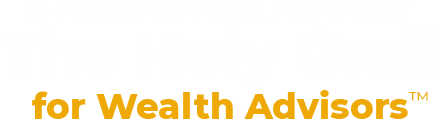 Chalice Financial Network™ The Holy Grail for Wealth Advisors